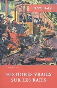 Et soudain... : histoires vraies sur les rails