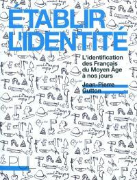 Etablir l'identité : l'identification des Français du Moyen Âge à nos jours