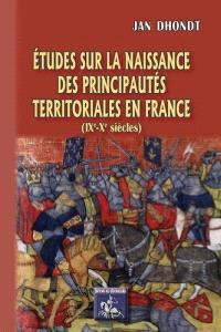 Etudes sur la naissance des principautés territoriales en France : IXe-Xe siècles