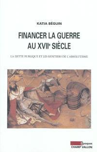 Financer la guerre au XVIIe siècle : la dette publique et les rentiers de l'absolutisme