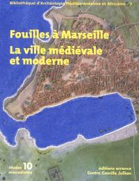 Fouilles à Marseille : approche de la ville médiévale et moderne