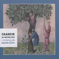 Grandir au Moyen Age : l'enfance de Jeanne d'Arc