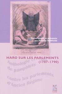 Haro sur les parlements (1787-1790) : anthologie critique de pamphlets contre les parlements d'Ancien Régime