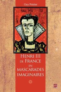 Henri III de France en mascarades imaginaires  : moeurs, humeurs et comportements d'un roi de la Renaissance