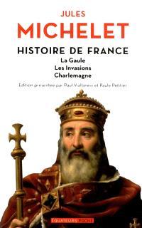 Histoire de France. Volume 1, La Gaule, les invasions, Charlemagne