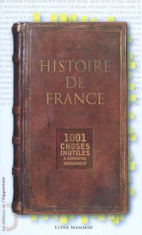 Histoire de France : 1001 choses inutiles à connaître absolument