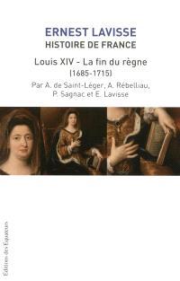 Histoire de France : depuis les origines jusqu'à la Révolution. Volume 15, Louis XIV et la fin du règne (1685-1715)