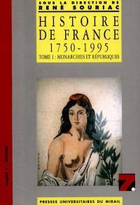 Histoire de France 1750-1995. Volume 1, Monarchies et Républiques