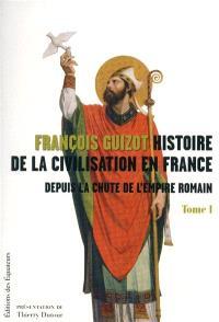 Histoire de la civilisation en France depuis la chute de l'Empire romain. Volume 1