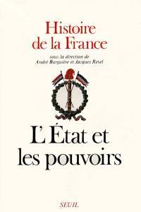 Histoire de la France. Volume 2, L'Etat et les pouvoirs
