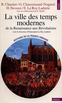 Histoire de la France urbaine. Volume 3, La ville des Temps modernes : de la Renaissance aux révolutions