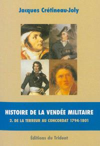 Histoire de la Vendée militaire. Volume 2, De la Terreur au Concordat : 1794-1801