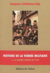 Histoire de la Vendée militaire. Volume 1, La grande guerre de 1793