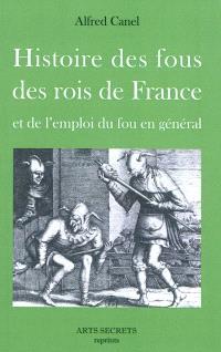 Histoire des fous des rois de France et de l'emploi du fou en général