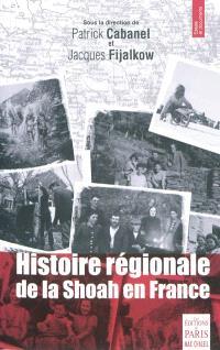 Histoire régionale de la Shoah en France : déportation, sauvetage, survie