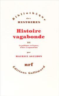 Histoire vagabonde. Volume 3, La politique en France d'hier à aujourd'hui