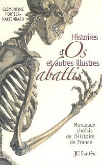 Histoires d'os et autres illustres abattis : morceaux choisis de l'histoire de France