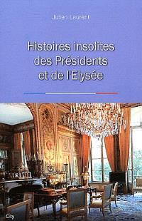 Histoires insolites des présidents et de l'Elysée