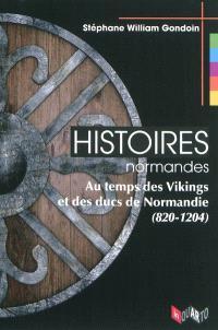 Histoires normandes : au temps des Vikings et des ducs de Normandie (820-1204)