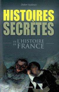 Histoires secrètes de l'histoire de France
