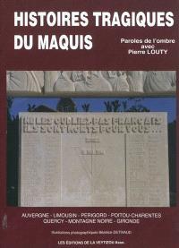 Histoires tragiques du maquis : Auvergne, Limousin, Périgord, Poitou-Charentes, Quercy, Montagne Noire, Gironde