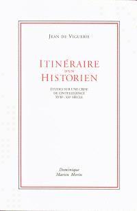 Itinéraire d'un historien : études sur une crise de l'intelligence, XVIIe-XXe siècle