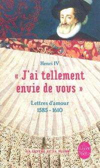 J'ai tellement envie de vous : lettres d'amour, 1585-1610