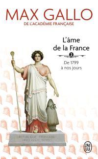 L'âme de la France. Volume 2, De 1799 à nos jours