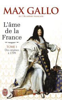 L'âme de la France. Volume 1, Une histoire de la nation des origines à 1799