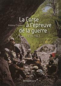 La Corse à l'épreuve de la guerre : 1939-1943