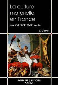 La culture matérielle en France aux XVIe-XVIIe-XVIIIe siècle