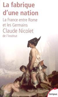 La fabrique d'une nation : la France entre Rome et les Germains