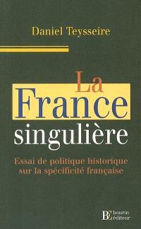 La France singulière : essai de politique historique sur la spécificité française
