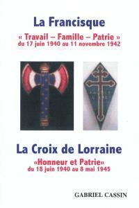 La francisque, travail, famille, patrie, du 17 juin 1940 au 11 novembre 1942 : la croix de Lorraine, honneur et patrie, du 18 juin 1940 au 8 mai 1945