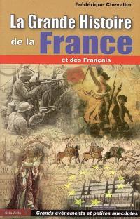 La grande histoire de la France et des Français : grands évènements et petites anecdotes