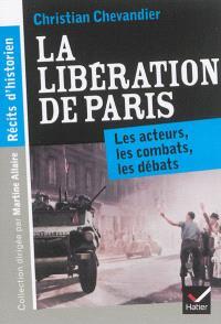La libération de Paris : les acteurs, les combats, les débats