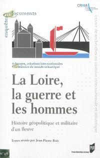 La Loire, la guerre et les hommes : histoire géopolitique et militaire d'un fleuve : actes du colloque tenu au Musée du génie, Angers, 22 mars 2012