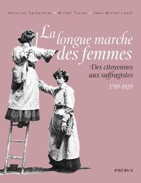 La longue marche des femmes : des citoyennes aux suffragistes, 1789-1920
