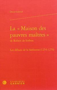 La maison des pauvres maîtres de Robert de Sorbon : les débuts de la Sorbonne (1254-1274)