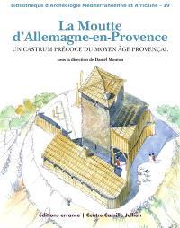 La moutte d'Allemagne-en-Provence : un castrum précoce du Moyen Age provençal