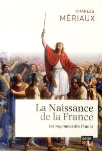 La naissance de la France : les royaumes des Francs (Ve-VIIe siècle)