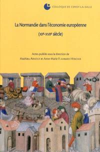La Normandie dans l'économie européenne (XIIe-XVIIe siècle) : colloque de Cerisy-la-Salle (4-8 octobre 2006)