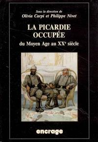 La Picardie occupée, du Moyen Age au XXe siècle : actes du colloque (Amiens, 13 juin 2003)
