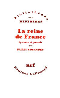 La reine de France : symbole et pouvoir : XVe-XVIIIe siècle