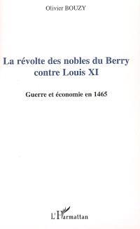 La révolte des nobles du Berry contre Louis XI : guerre et économie en 1465