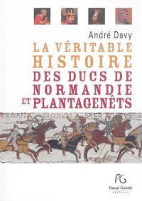 La véritable histoire des ducs de Normandie et Plantagenêts