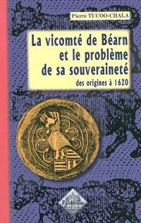La vicomté de Béarn et le problème de sa souveraineté : des origines à 1620