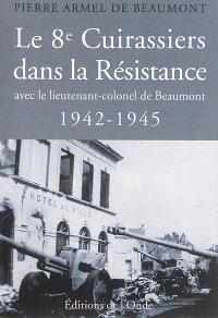 Le 8e cuirassiers dans la Résistance : avec le lieutenant-colonel de Beaumont : 1942-1945