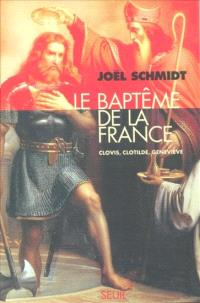 Le baptême de la France : Clovis, Clotilde, Geneviève