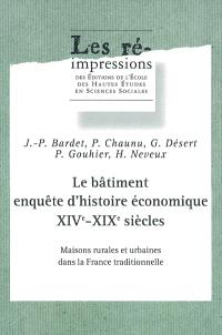 Le bâtiment, enquête d'histoire économique XIVe-XIXe siècles : maisons rurales et urbaines dans la France traditionnelle